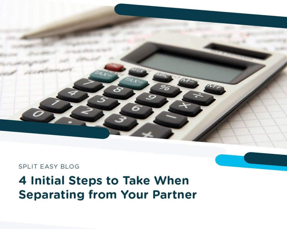 4 Initial Steps to Take When Separating from Your Partner